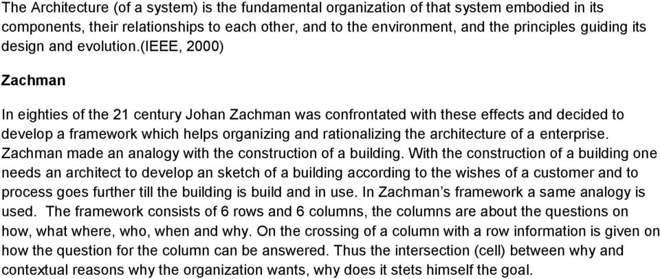 (ieee, 2000) Zachman In eighties of the 21 century Johan Zachman was confrontated with these effects and decided to develop a framework which helps organizing and rationalizing the architecture of a