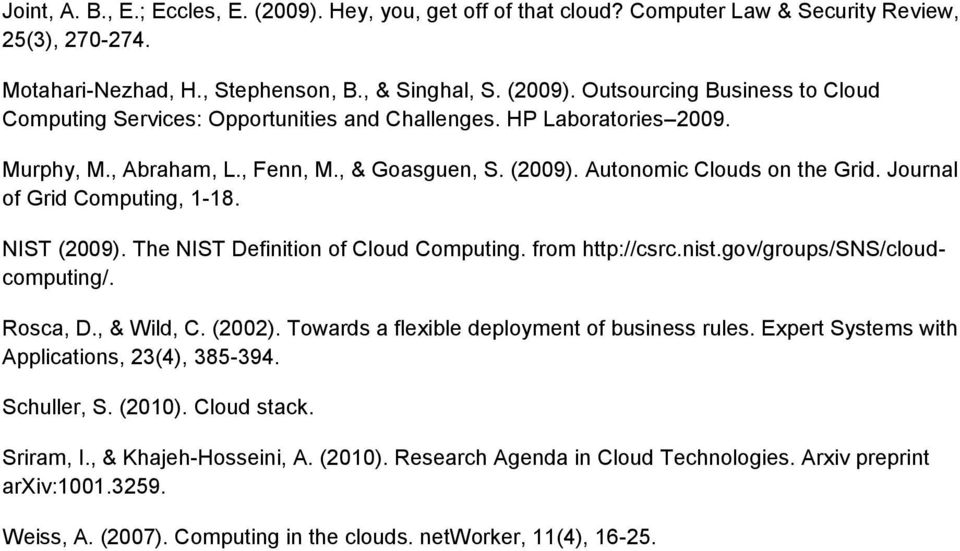 from http://csrc.nist.gov/groups/sns/cloudcomputing/. Rosca, D., & Wild, C. (2002). Towards a flexible deployment of business rules. Expert Systems with Applications, 23(4), 385-394. Schuller, S.