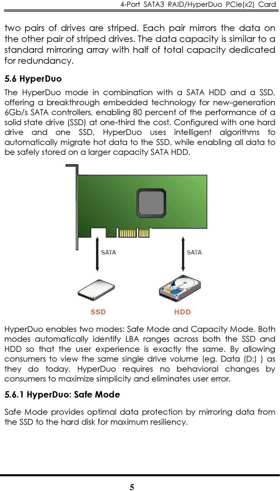 6 HyperDuo The HyperDuo mode in combination with a SATA HDD and a SSD, offering a breakthrough embedded technology for new-generation 6Gb/s SATA controllers, enabling 80 percent of the performance of