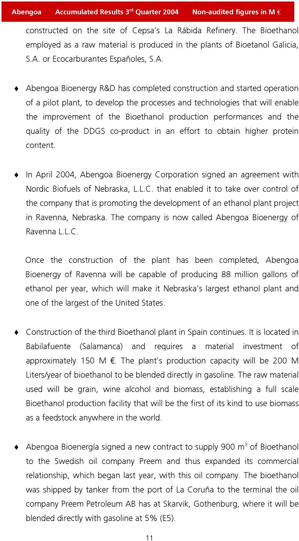 Abengoa Bioenergy R&D has completed construction and started operation of a pilot plant, to develop the processes and technologies that will enable the improvement of the Bioethanol production