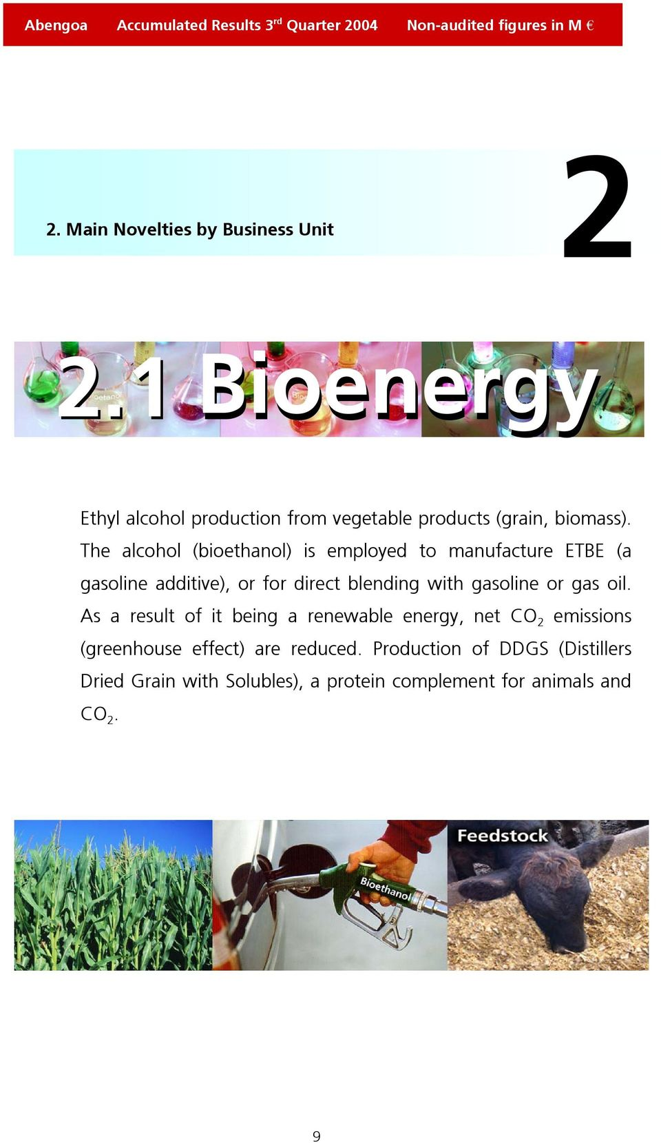 The alcohol (bioethanol) is employed to manufacture ETBE (a gasoline additive), or for direct blending with