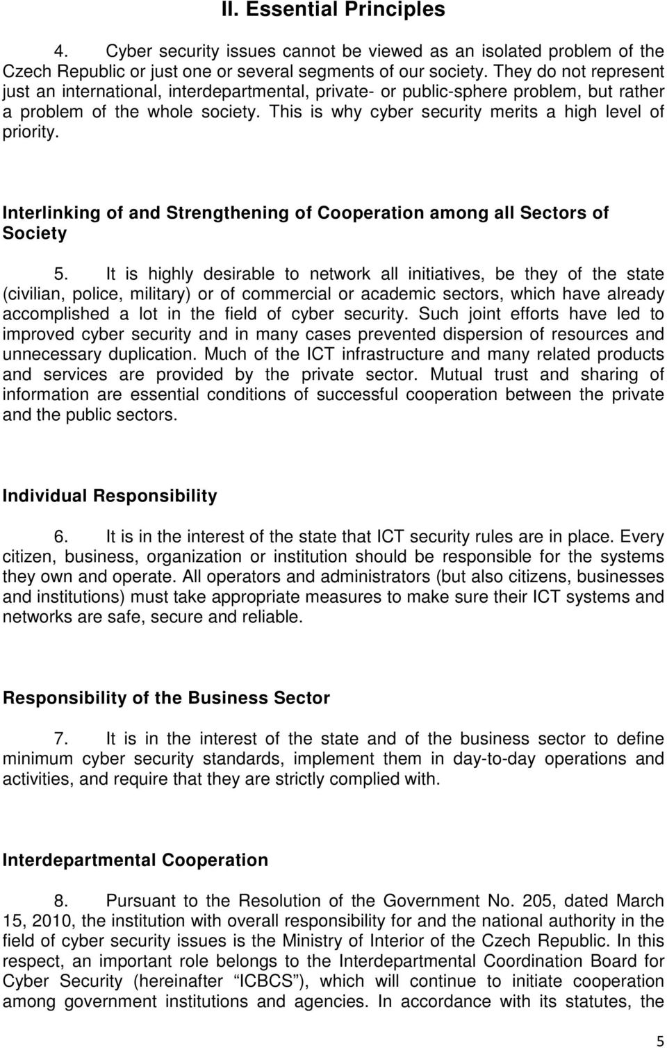 This is why cyber security merits a high level of priority. Interlinking of and Strengthening of Cooperation among all Sectors of Society 5.