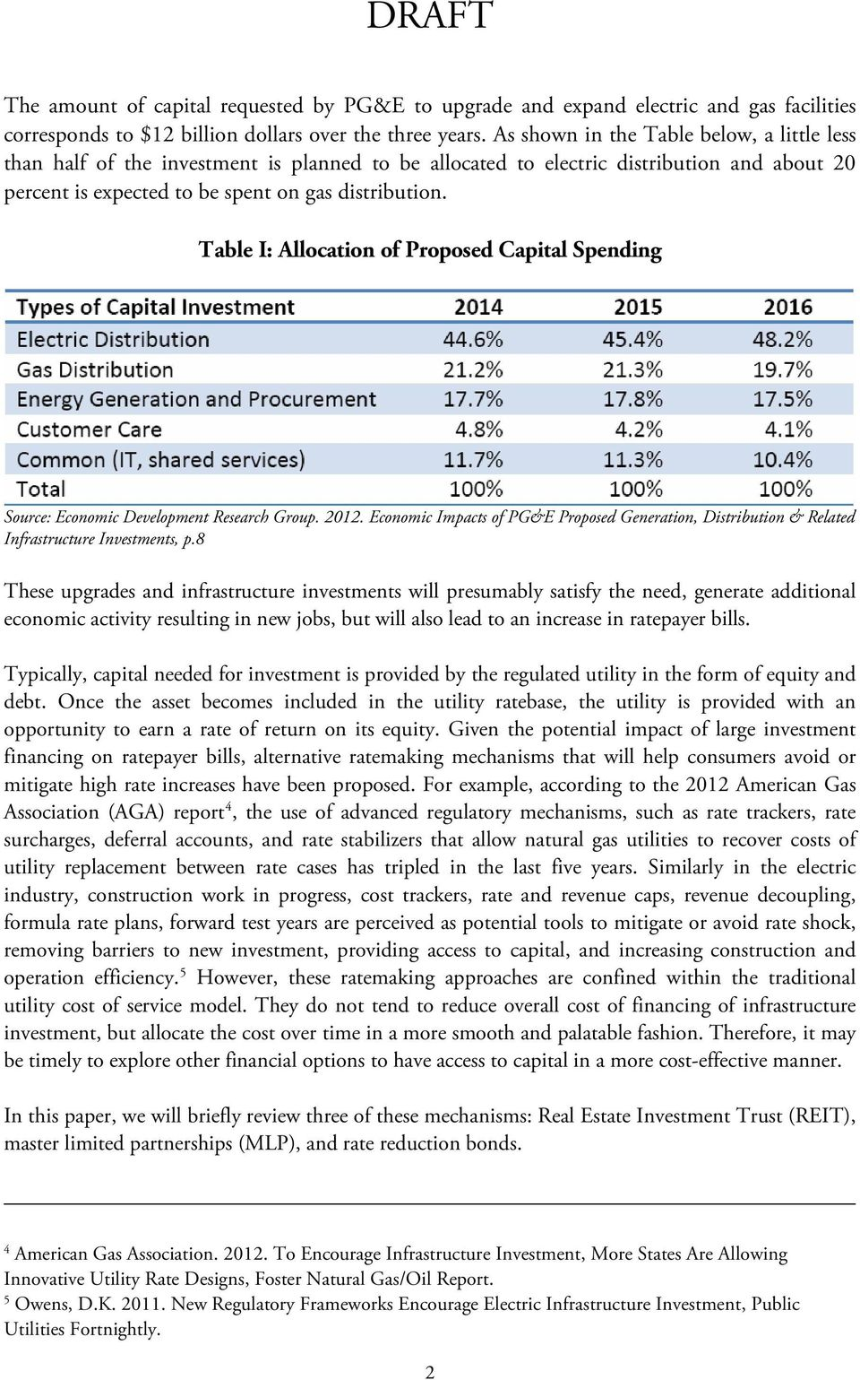 Table I: Allocation of Proposed Capital Spending Source: Economic Development Research Group. 2012. Economic Impacts of PG&E Proposed Generation, Distribution & Related Infrastructure Investments, p.