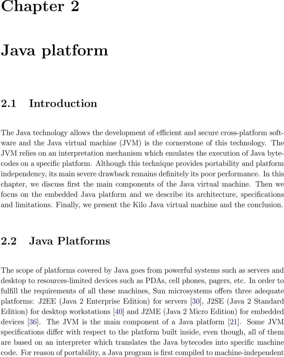 The JVM relies on an interpretation mechanism which emulates the execution of Java bytecodes on a specific platform.