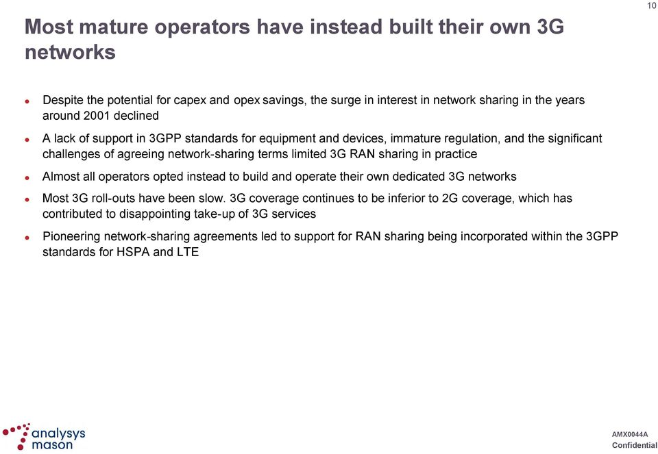 practice Almost all operators opted instead to build and operate their own dedicated 3G networks Most 3G roll-outs have been slow.
