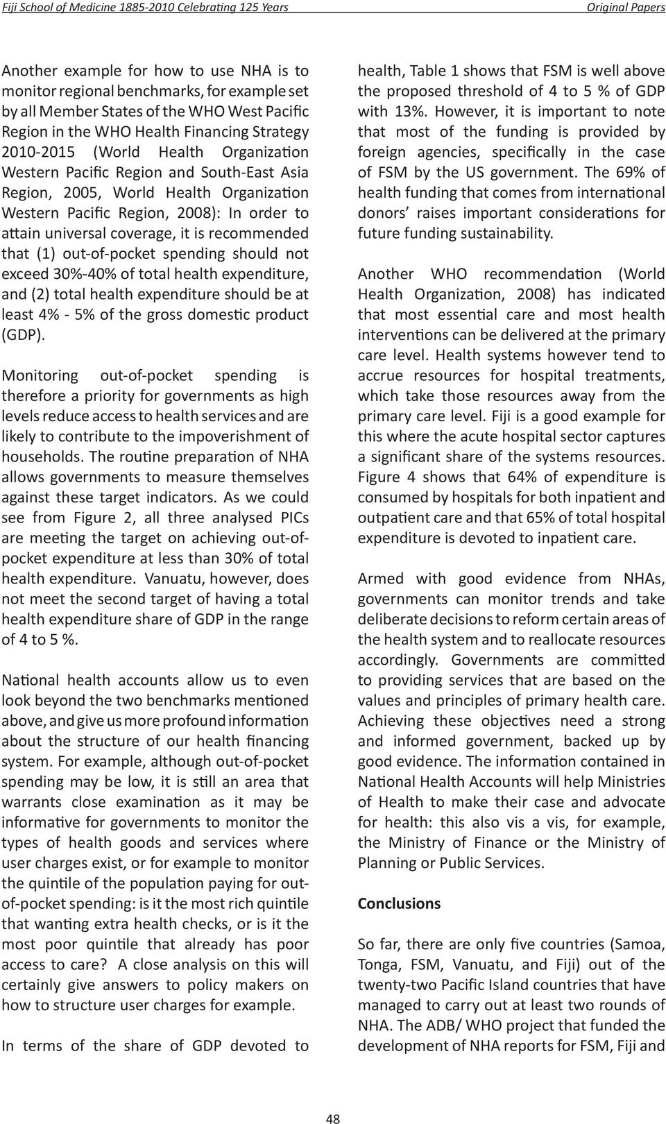 out-of-pocket spending should not exceed 30%-40% of total health expenditure, and (2) total health expenditure should be at least 4% - 5% of the gross domestic product (GDP).