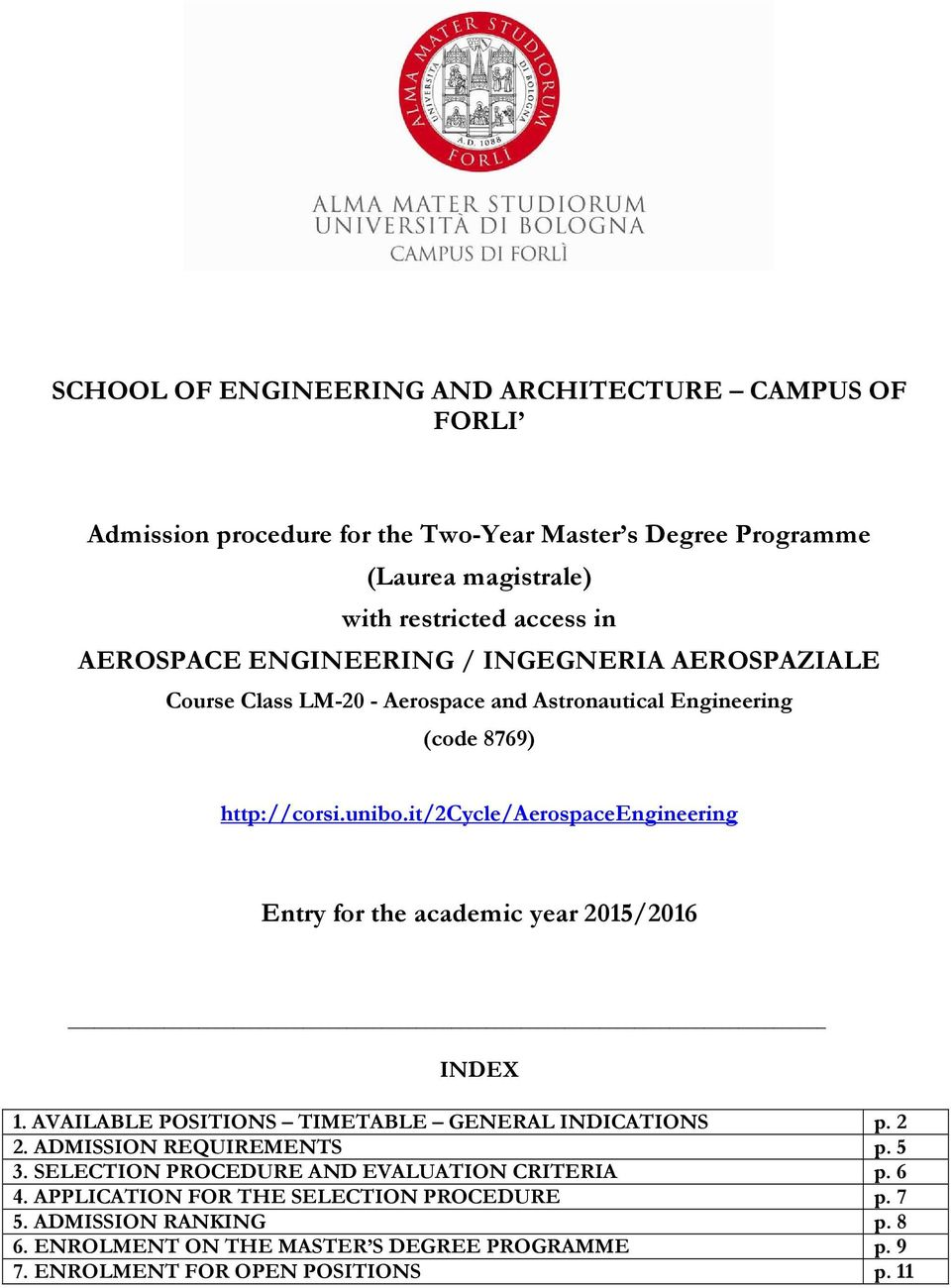 it/2cycle/aerospaceengineering Entry for the academic year 2015/2016 INDEX 1. AVAILABLE POSITIONS TIMETABLE GENERAL INDICATIONS p. 2 2. ADMISSION REQUIREMENTS p. 5 3.