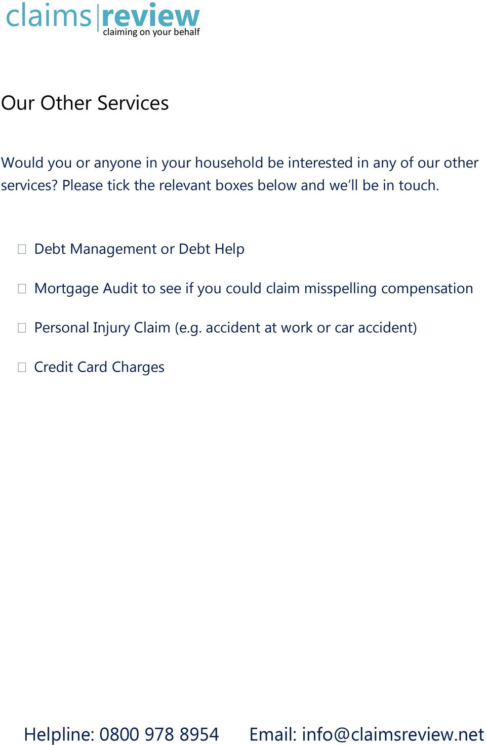 Debt Management or Debt Help Mortgage Audit to see if you could claim misspelling