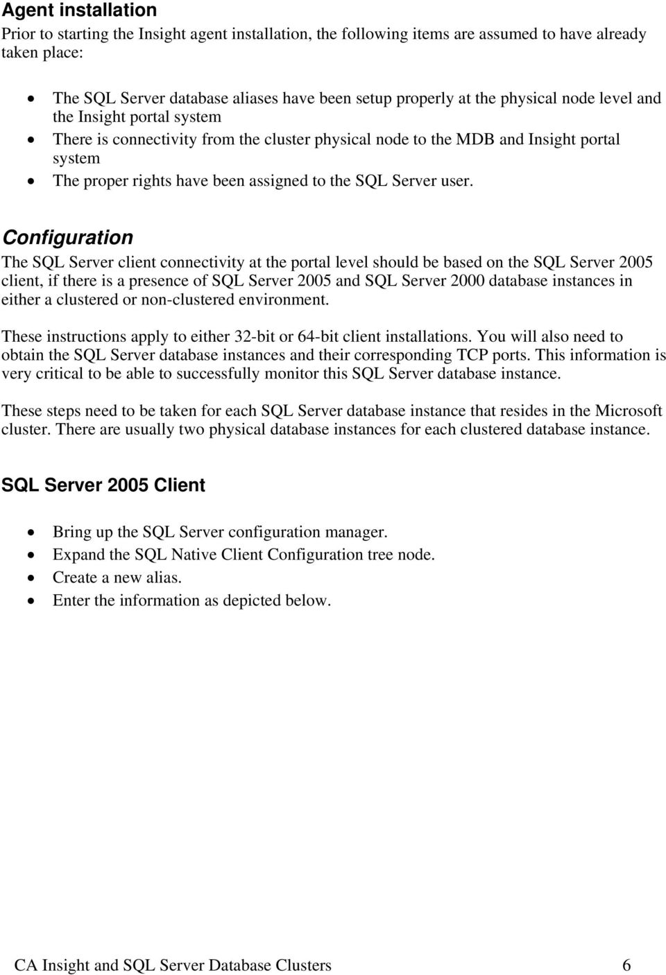Configuration The SQL Server client connectivity at the portal level should be based on the SQL Server 2005 client, if there is a presence of SQL Server 2005 and SQL Server 2000 database instances in