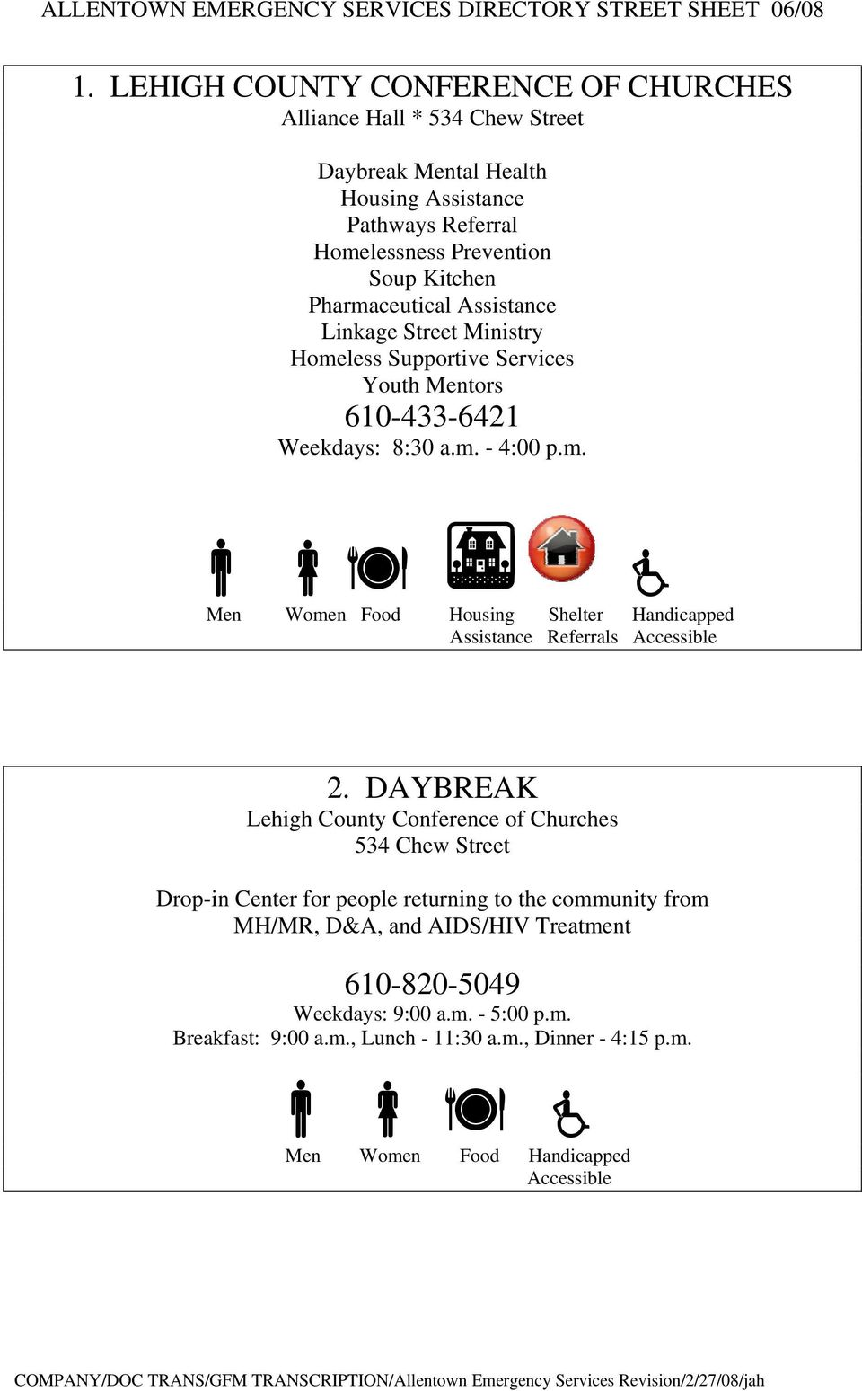 DAYBREAK 534 Chew Street Drop-in Center for people returning to the community from MH/MR, D&A, and AIDS/HIV Treatment 610-820-5049 Weekdays: 9:00 a.m. - 5:00 p.m. Breakfast: 9:00 a.