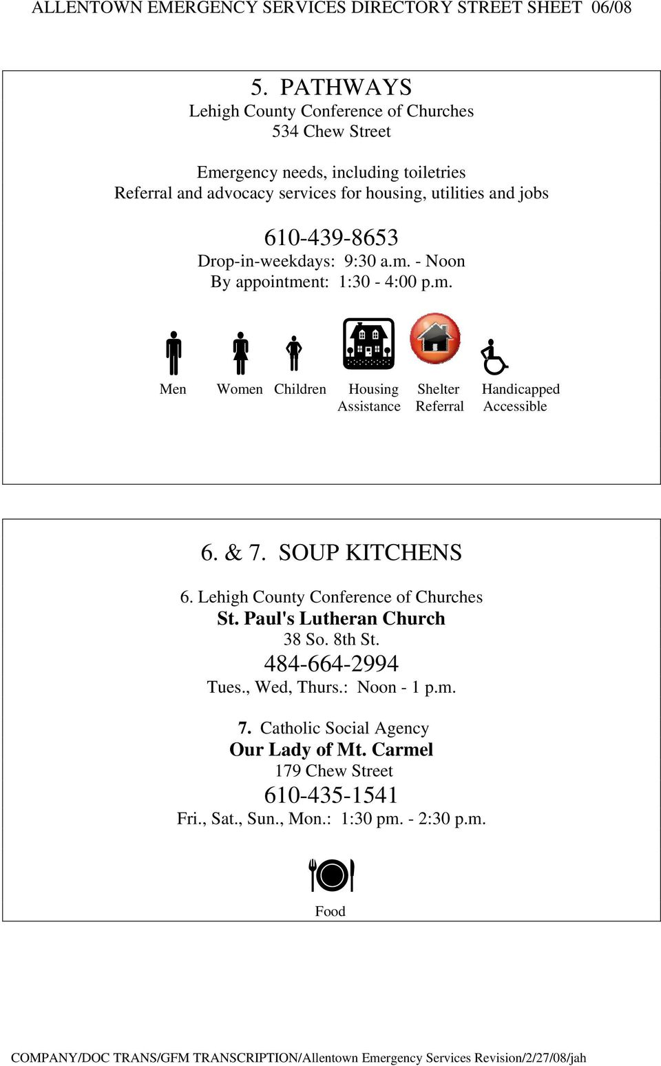 & 7. SOUP KITCHENS 6. St. Paul's Lutheran Church 38 So. 8th St. 484-664-2994 Tues., Wed, Thurs.: Noon - 1 p.m. 7. Catholic Social Agency Our Lady of Mt.