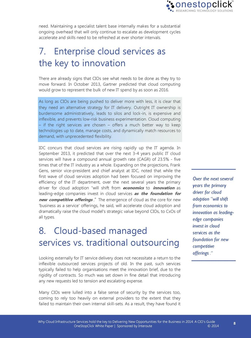 In October 2013, Gartner predicted that cloud computing would grow to represent the bulk of new IT spend by as soon as 2016.