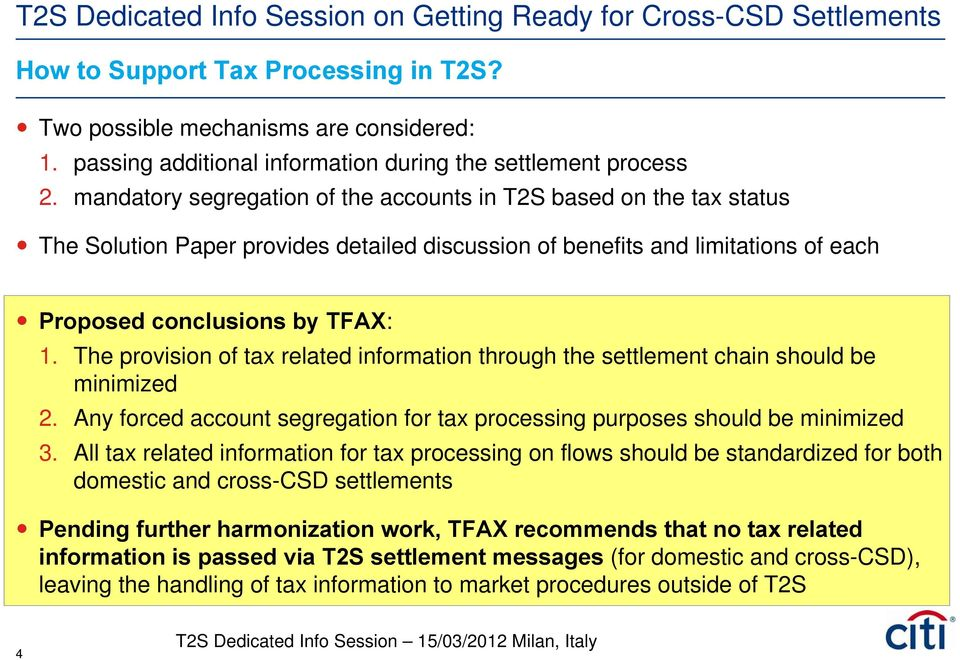The provision of tax related information through the settlement chain should be minimized 2. Any forced account segregation for tax processing purposes should be minimized 3.