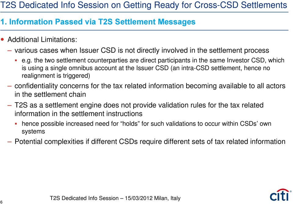 the two settlement counterparties are direct participants in the same Investor CSD, which is using a single omnibus account at the Issuer CSD (an intra-csd settlement, hence no realignment is