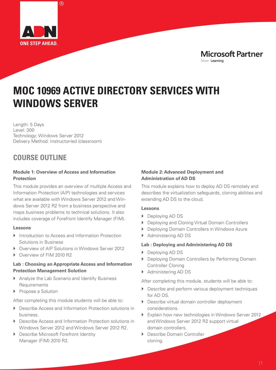 Access and Information Protection This module provides an overview of multiple Access and Information Protection (AIP) technologies and services what are available with Windows Server 2012 and