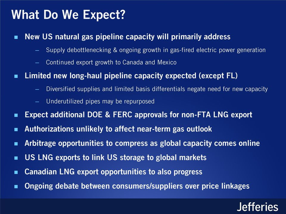 Limited new long-haul pipeline capacity expected (except FL) Diversified supplies and limited basis differentials negate need for new capacity Underutilized pipes may be repurposed
