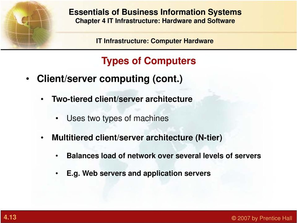 ) Two-tiered client/server architecture Uses two types of machines Multitiered