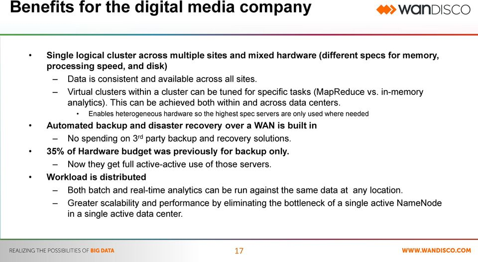 Enables heterogeneous hardware so the highest spec servers are only used where needed Automated backup and disaster recovery over a WAN is built in No spending on 3 rd party backup and recovery