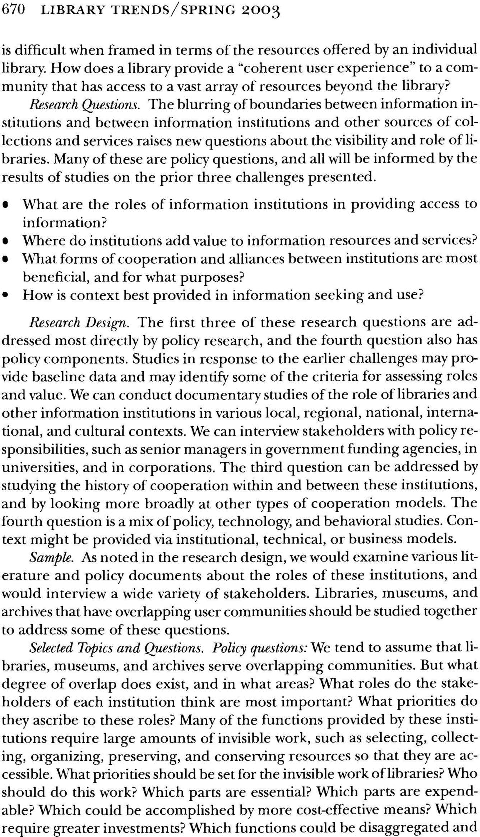 The blurring of boundaries between information institutions and between information institutions and other sources of collections and services raises new questions about the visibility and role of
