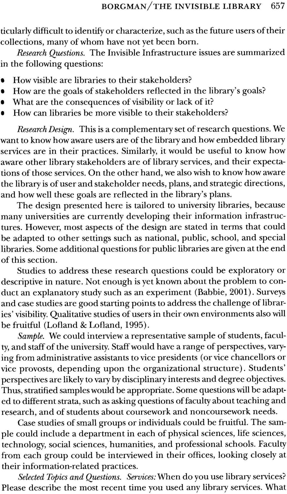 What are the consequences of visibility or lack of it? How can libraries be more visible to their stakeholders? Research Design. This is a complementary set of research questions.