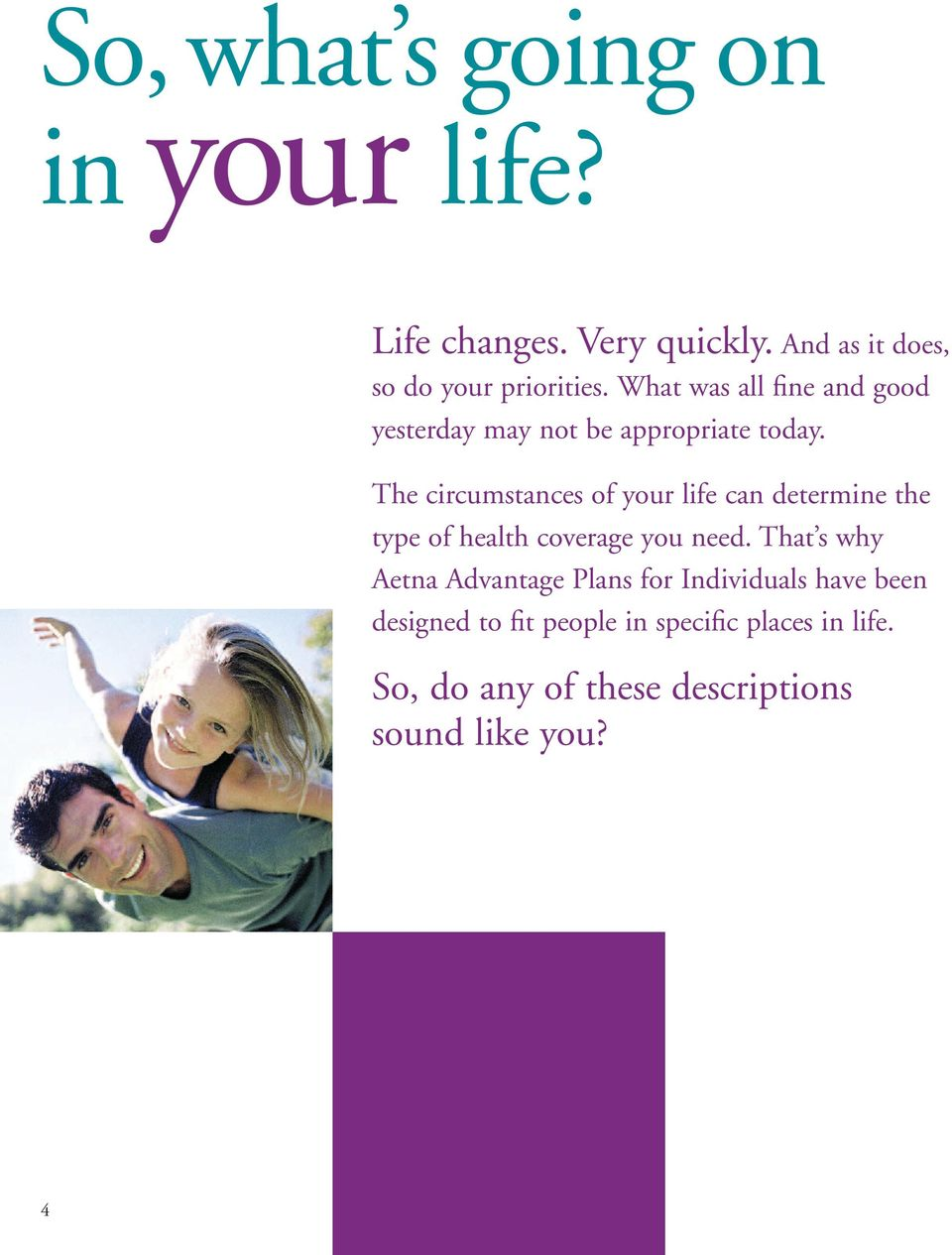 The circumstances of your life can determine the type of health coverage you need.