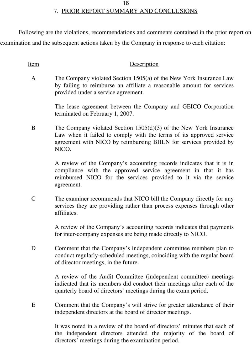 service agreement. The lease agreement between the Company and GEICO Corporation terminated on February 1, 2007.