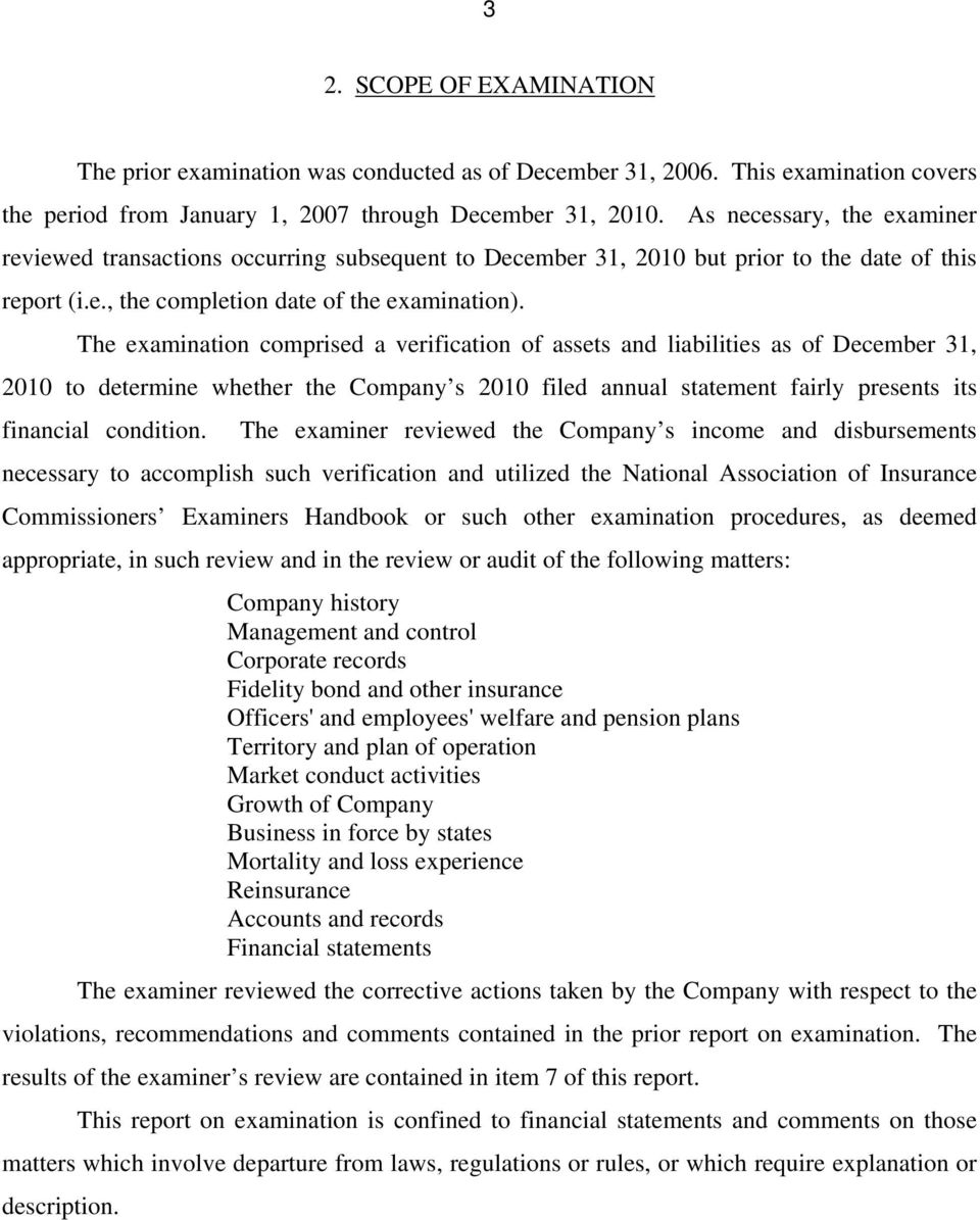 The examination comprised a verification of assets and liabilities as of December 31, 2010 to determine whether the Company s 2010 filed annual statement fairly presents its financial condition.