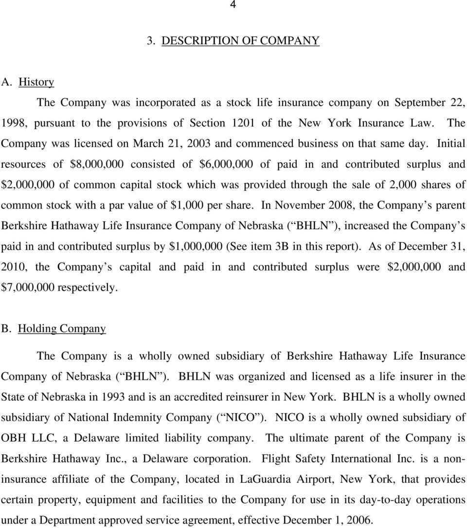 Initial resources of $8,000,000 consisted of $6,000,000 of paid in and contributed surplus and $2,000,000 of common capital stock which was provided through the sale of 2,000 shares of common stock