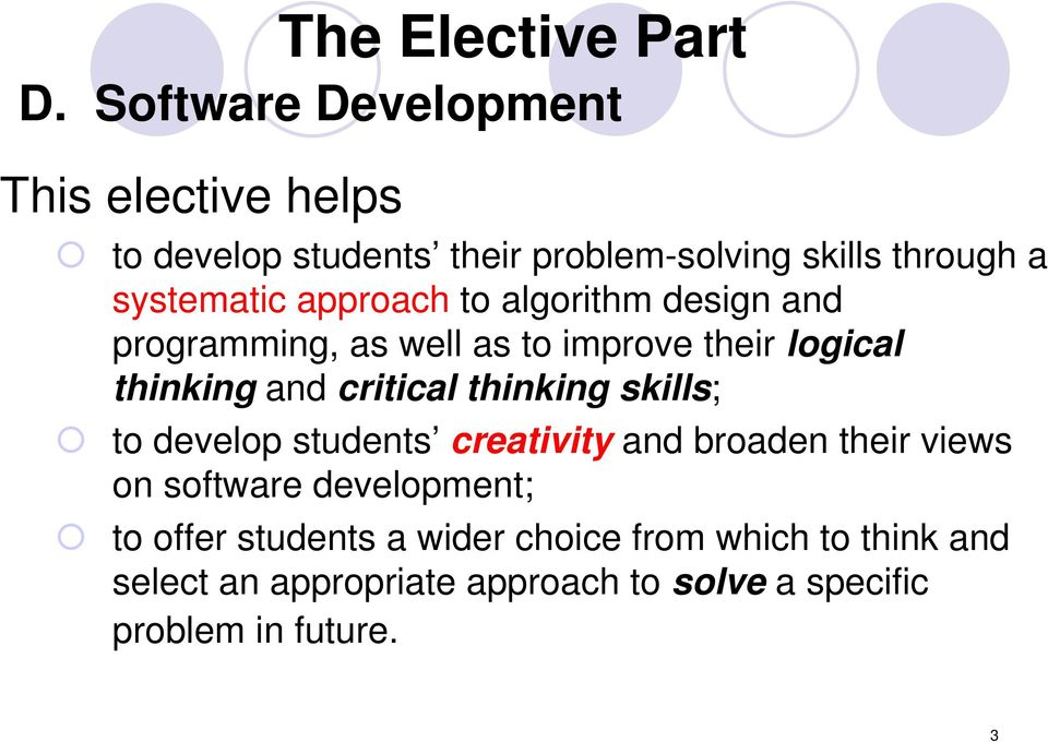 critical thinking skills; to develop students creativity and broaden their views on software development; to