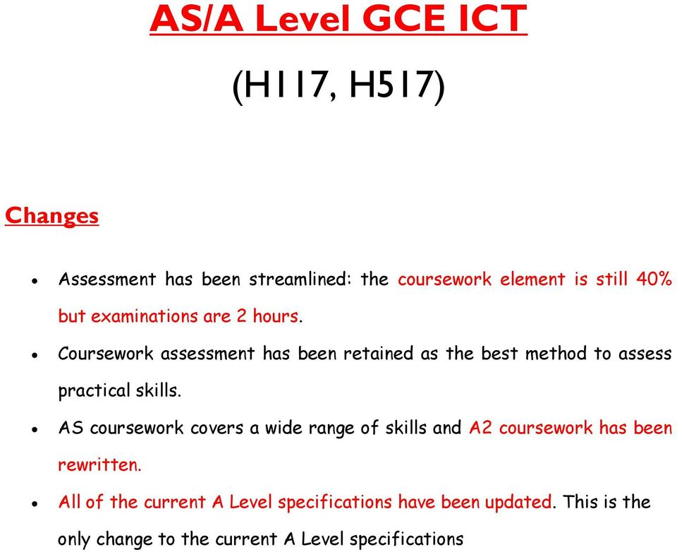 Coursework assessment has been retained as the best method to assess practical skills.