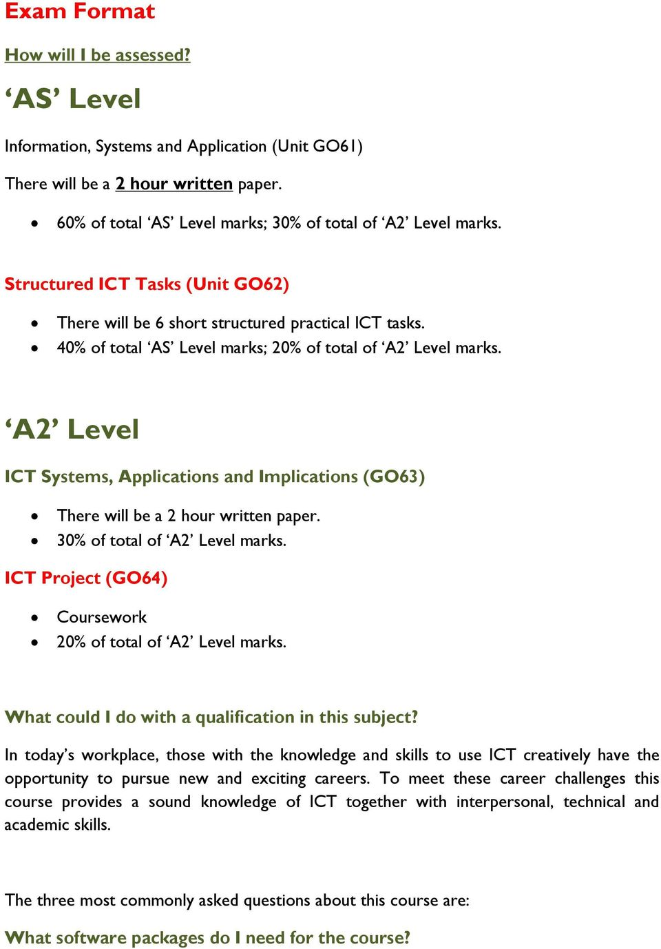 A2 Level ICT Systems, Applications and Implications (GO63) There will be a 2 hour written paper. 30% of total of A2 Level marks. ICT Project (GO64) Coursework 20% of total of A2 Level marks.