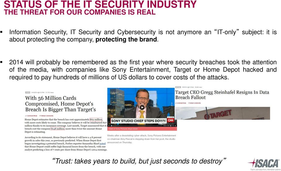 2014 will probably be remembered as the first year where security breaches took the attention of the media, with companies like Sony