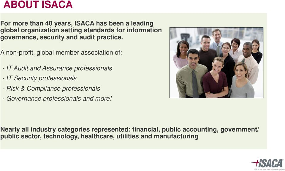 A non-profit, global member association of: - IT Audit and Assurance professionals - IT Security professionals - Risk &