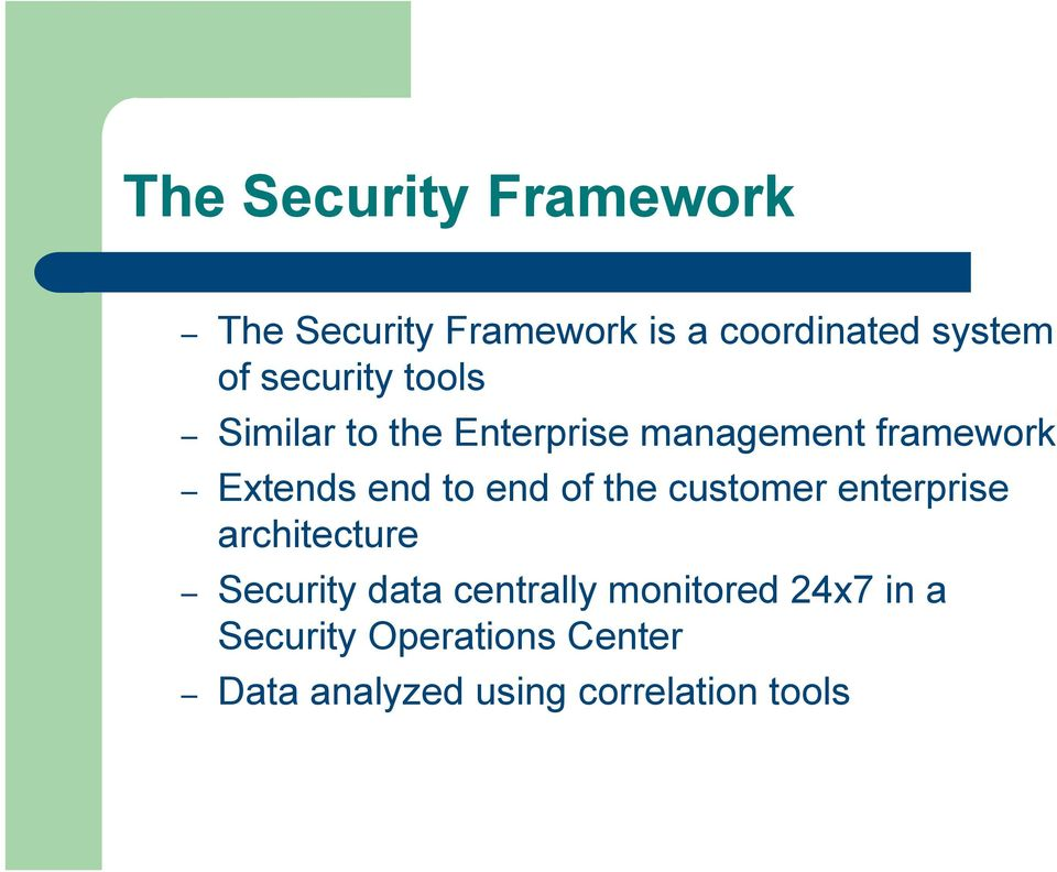 to end of the customer enterprise architecture Security data centrally