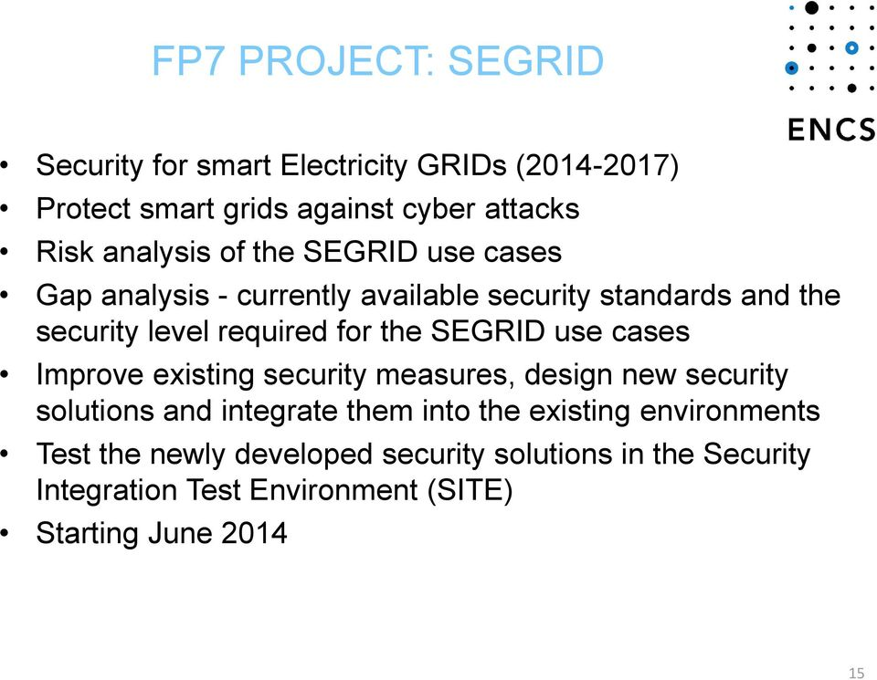 the SEGRID use cases Improve existing security measures, design new security solutions and integrate them into the existing