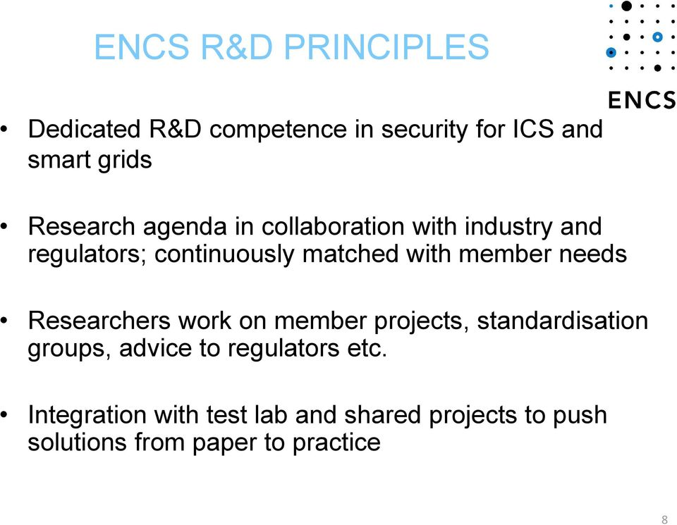 needs Researchers work on member projects, standardisation groups, advice to regulators
