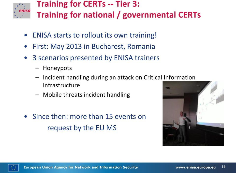 First: May 2013 in Bucharest, Romania 3 scenarios presented by ENISA trainers Honeypots Incident handling