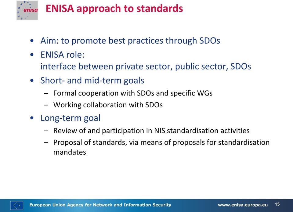 SDOs Long-term goal Review of and participation in NIS standardisation activities Proposal of standards, via means of