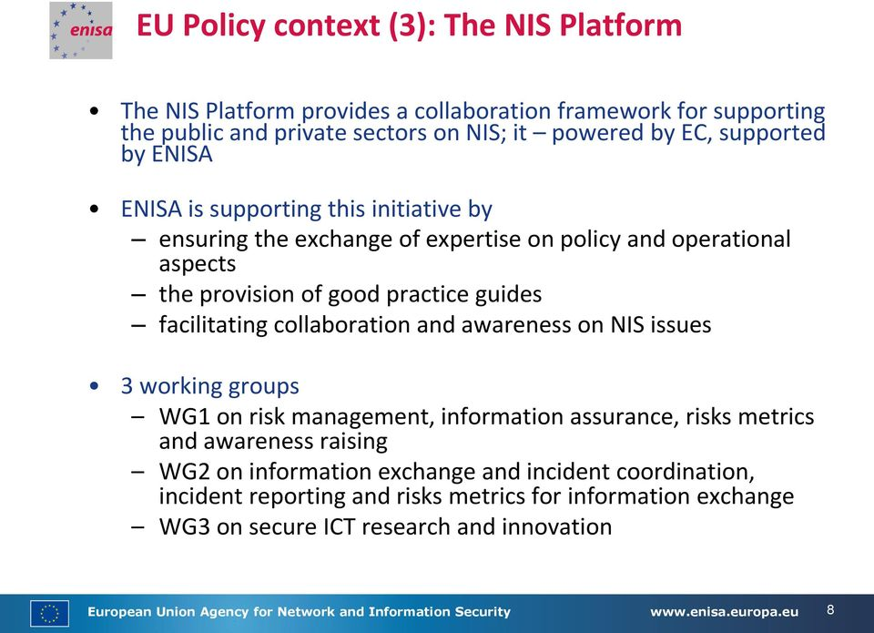 and awareness on NIS issues 3 working groups WG1 on risk management, information assurance, risks metrics and awareness raising WG2 on information exchange and incident