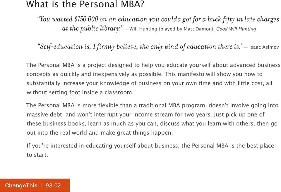 Isaac Asimov The Personal MBA is a project designed to help you educate yourself about advanced business concepts as quickly and inexpensively as possible.