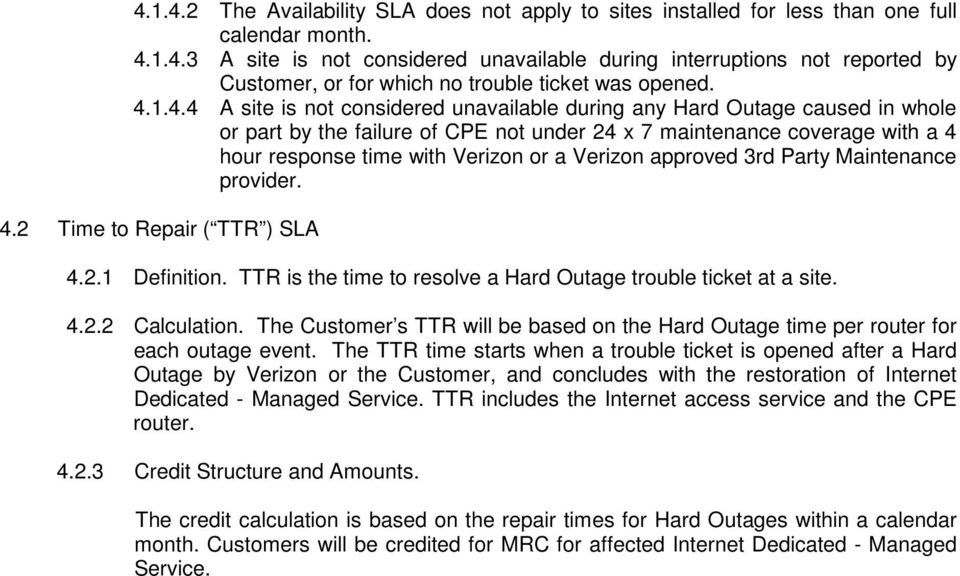 Verizon approved 3rd Party Maintenance provider. 4.2 Time to Repair ( TTR ) SLA 4.2.1 Definition. TTR is the time to resolve a Hard Outage trouble ticket at a site. 4.2.2 Calculation.