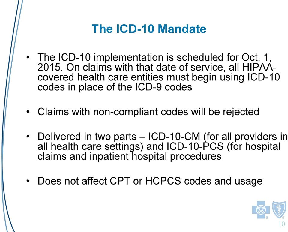 of the ICD-9 codes Claims with non-compliant codes will be rejected Delivered in two parts ICD-10-CM (for all