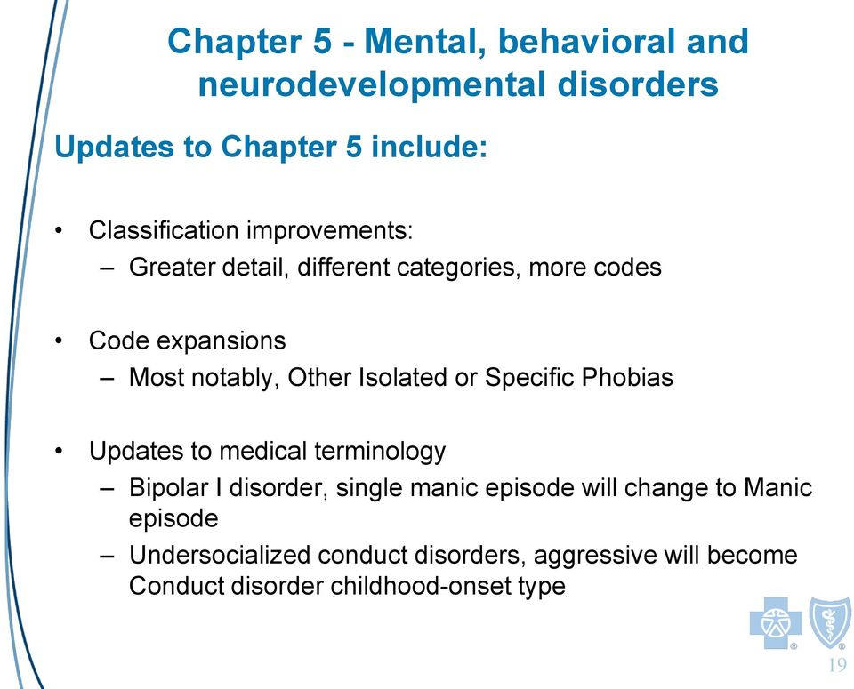 or Specific Phobias Updates to medical terminology Bipolar I disorder, single manic episode will change to