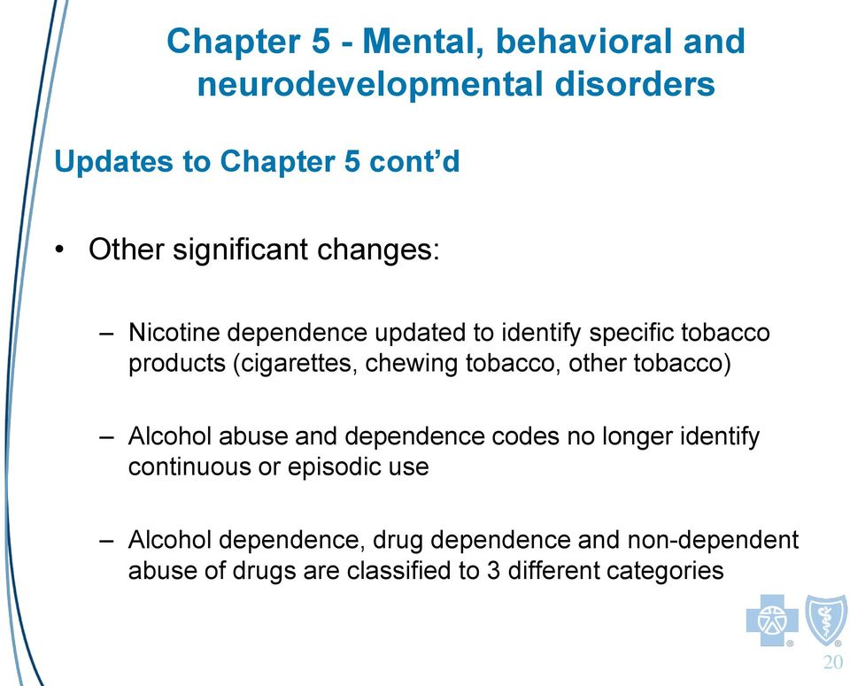 chewing tobacco, other tobacco) Alcohol abuse and dependence codes no longer identify continuous or