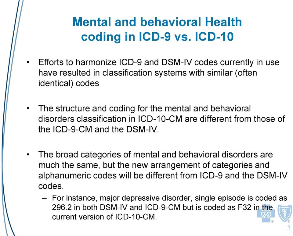 for the mental and behavioral disorders classification in ICD-10-CM are different from those of the ICD-9-CM and the DSM-IV.