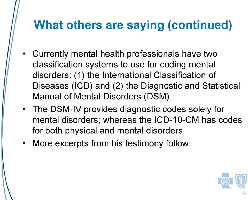 Statistical Manual of Mental Disorders (DSM) The DSM-IV provides diagnostic codes solely for mental disorders;
