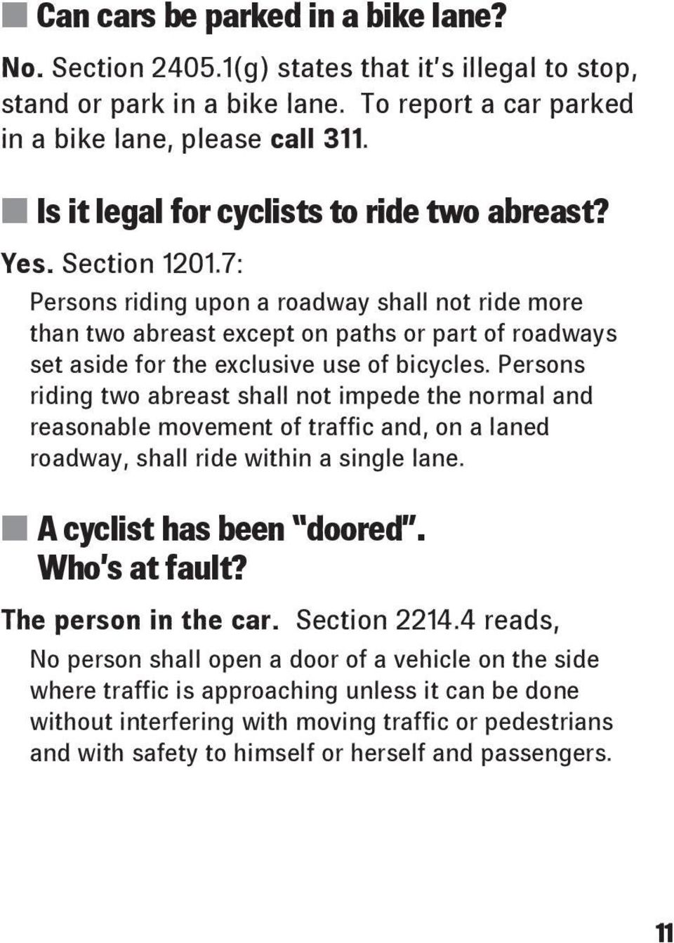 7: Persons riding upon a roadway shall not ride more than two abreast except on paths or part of roadways set aside for the exclusive use of bicycles.