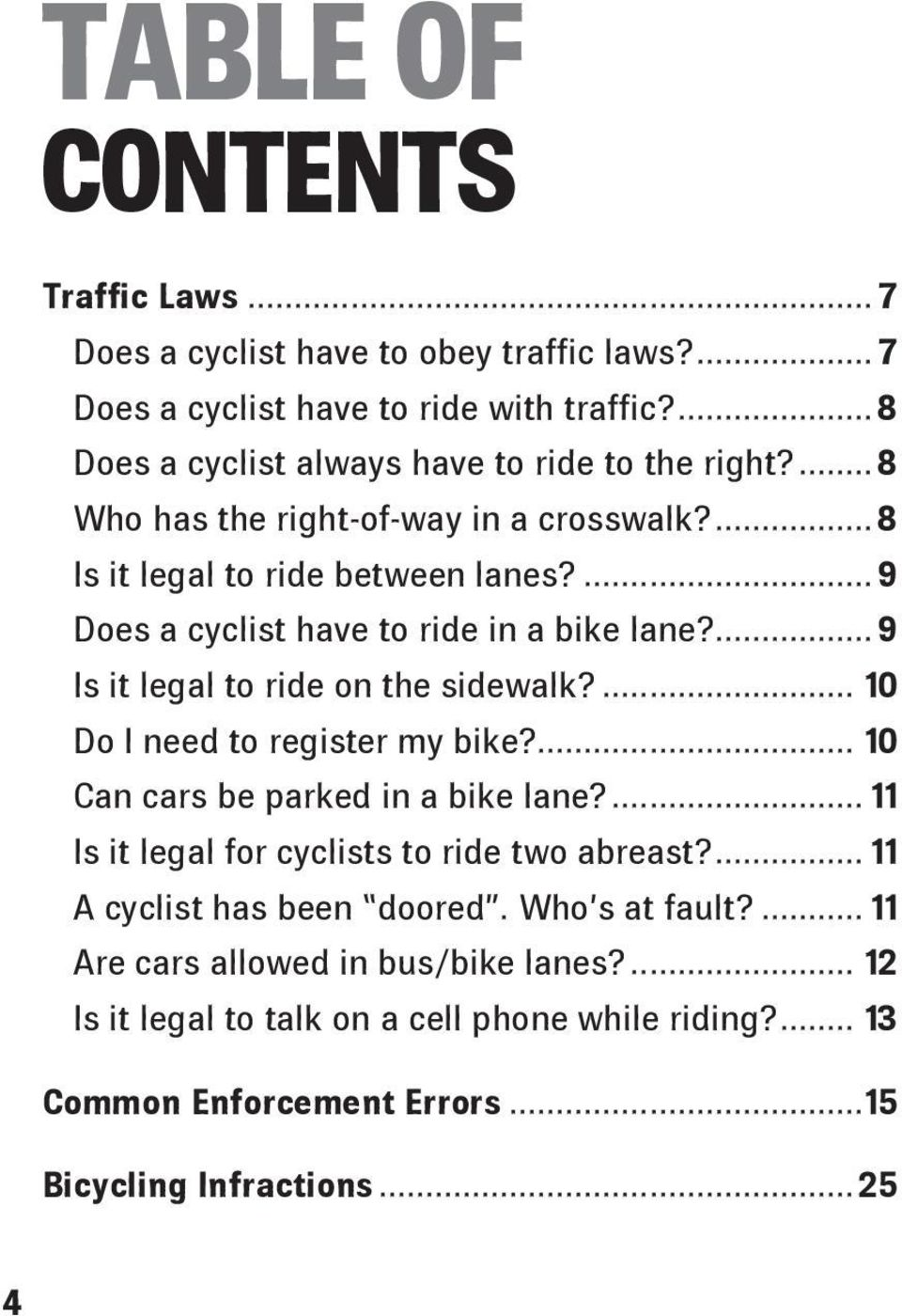 ... 10 Do I need to register my bike?... 10 Can cars be parked in a bike lane?... 11 Is it legal for cyclists to ride two abreast?... 11 A cyclist has been doored.