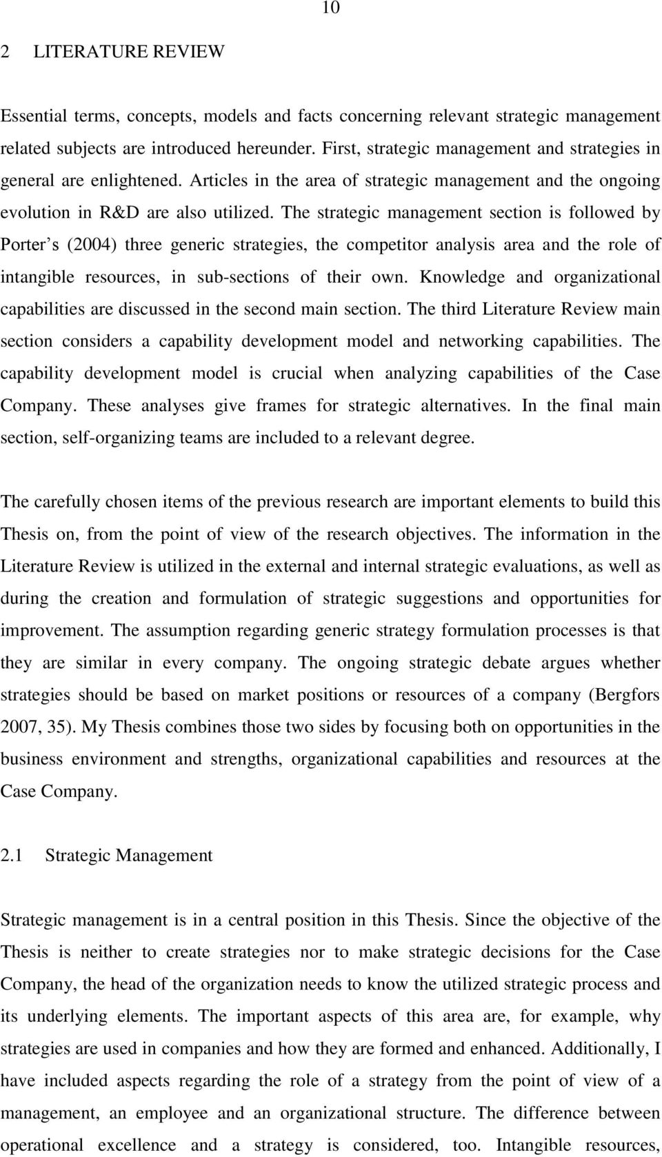 The strategic management section is followed by Porter s (2004) three generic strategies, the competitor analysis area and the role of intangible resources, in sub-sections of their own.