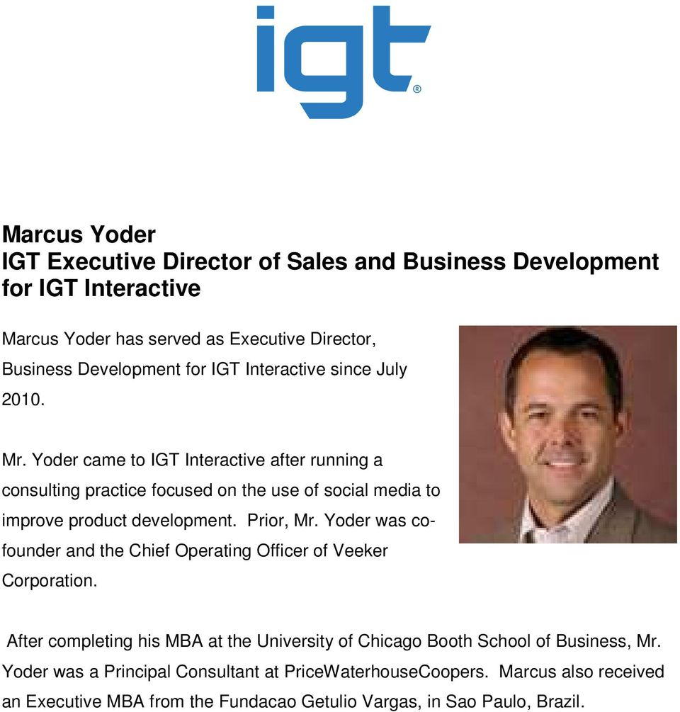 Yoder came to IGT Interactive after running a consulting practice focused on the use of social media to improve product development. Prior, Mr.